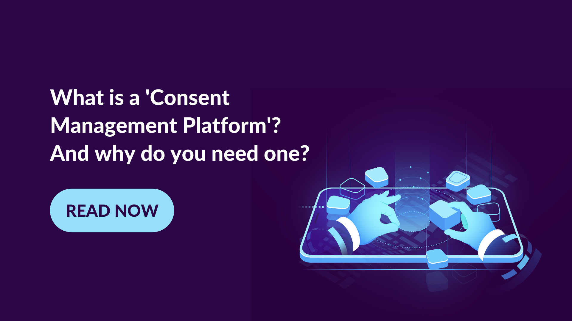 What is a 'Consent Management Platform'? And why do you need one?